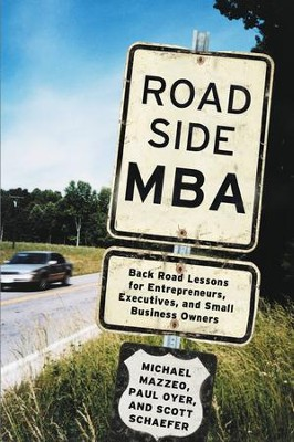 Roadside MBA: Backroad Lessons for Entrepreneurs, Executives and Small Business Owners - eBook  -     By: Michael Mazzeo, Paul Oyer, Scott Schaefer