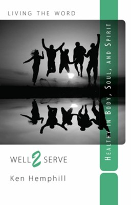 Well 2 Serve: Healthy in Body, Soul, and Spirit   -     By: Ken Hemphill