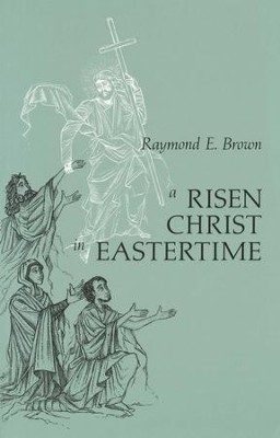 A Risen Christ In Eastertime   -     By: Raymond E. Brown