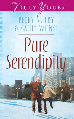 Pure Serendipity - eBook  -     By: Becky Melby, Cathy Wienke