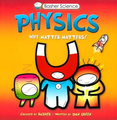 Basher Books Physics: Why Matter Matters!   -     By: Dan Green     Illustrated By: Simon Basher