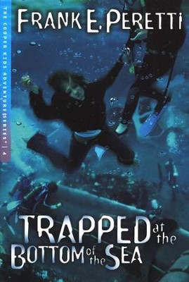 The Cooper Kids Adventure Series #4: Trapped at the Bottom  of the Sea  -     By: Frank Peretti