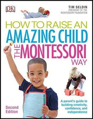 How To Raise An Amazing Child the Montessori Way, 2nd Edition  -     By: Tim Seldin