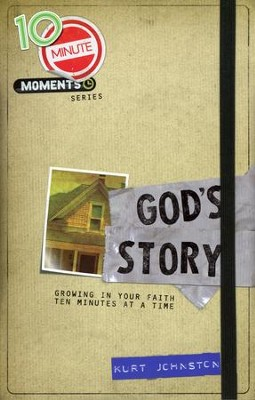 10-Minute Moments: God's Story - Growing in Your Faith Ten   Minutes at a Time  -     By: Kurt Johnston