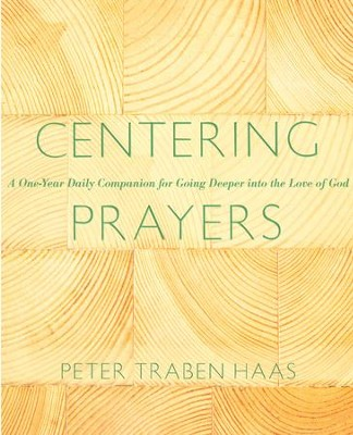 Centering Prayers: A One-Year Daily Companion for Going Deeper into the Love of God - eBook  -     By: Peter Traban Haas