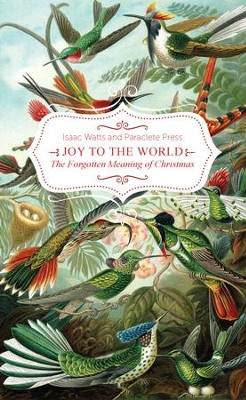 Joy to the World, the Lord is Come!: The Forgotten Meaning of Christmas - eBook  -     By: Isaac Watts