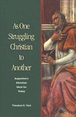 As One Struggling Christian to Another: Augustine's Christian Ideal for Today  -     By: Theodore Tack, Ann Murphy