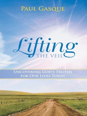 Lifting the Veil: Uncovering God's Truths for Our Lives Today - eBook  -     By: Paul Gasque