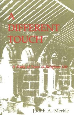 A Different Touch: A Study of Vows in Religious Life   -     By: Judith A. Merkle