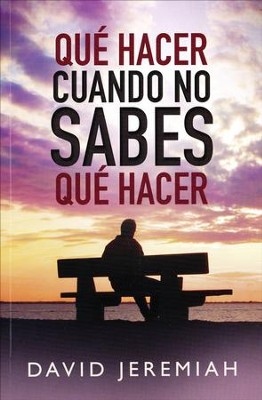 Que Hacer Cuando No Sabes Que Hacer (What to do When You don't Know What to do)  -     By: David Jeremiah