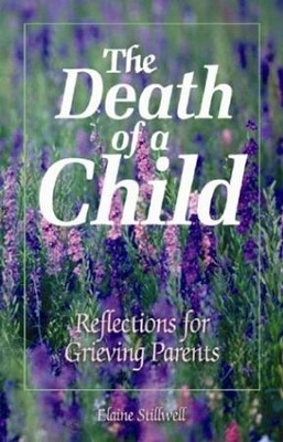 The Death of a Child: Reflections for Grieving Parents  -     By: Elaine E. Stillwell