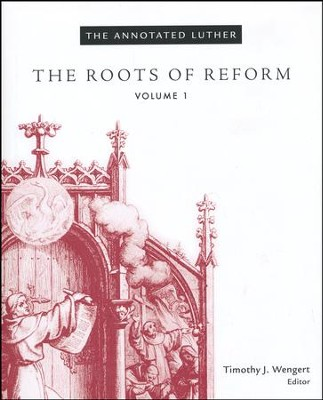 The Annotated Luther, Volume 1: The Roots of Reform  -     Edited By: Timothy J. Wengert     By: Edited by Timothy J. Wengert
