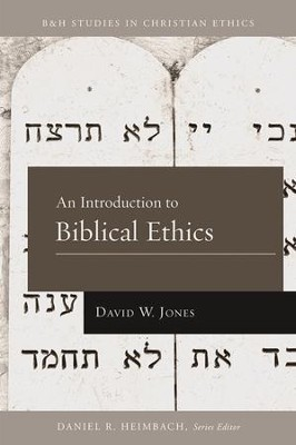 An Introduction to Biblical Ethics - eBook  -     By: David W. Jones