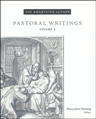 The Annotated Luther, Volume 4: Pastoral Writings  -     Edited By: Mary Jane Haemig