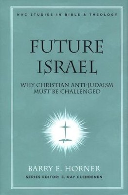 Future Israel: Why Christian Anti-Judaism Must Be Challenged  -     By: Barry Horner