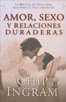 Amor, Sexo y Relaciones Duraderas  (Love, Sex and Lasting Relationships)  -     By: Chip Ingram