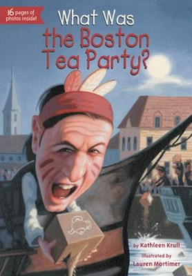 What Was the Boston Tea Party?  -     By: Kathleen Krull     Illustrated By: Lauren Mortimer, James Bennett
