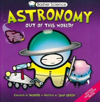Basher Books Astronomy: Out of this World!   -     By: Dan Green     Illustrated By: Simon Basher