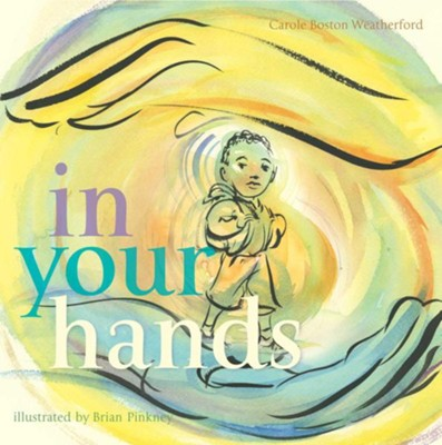 In Your Hands  -     By: Carole Boston Weatherford
