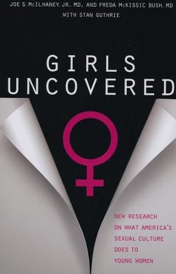 Girls Uncovered: New Research on What America's Sexual Culture Does to Young Women  -     By: Joe S. McIlhaney, Freda McKissic Bush, Stan Guthrie