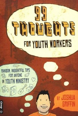 99 Thoughts for Youth Workers: Random Insightful Tips for Anyone in Youth Ministry  -     By: Josh Griffin