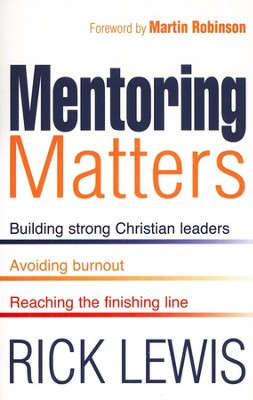 Mentoring Matters: Building Strong Christian Leaders, Avoiding Burnout, Reaching the Finishing Line  -     By: Rick Lewis