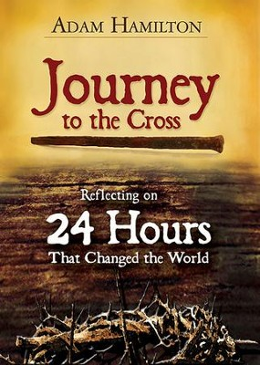 Journey to the Cross: Reflecting on 24 Hours That Changed the World - eBook  -     By: Adam Hamilton