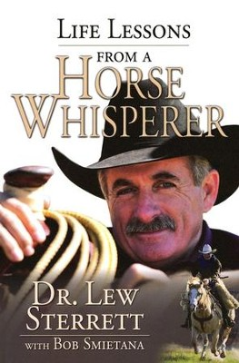 Life Lessons from a Horse Whisperer  -     By: Dr. Lew Sterrett