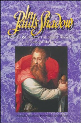 In Paul's Shadow: Friends and Foes of the Great Apostle   -     By: D. Edmond Hiebert