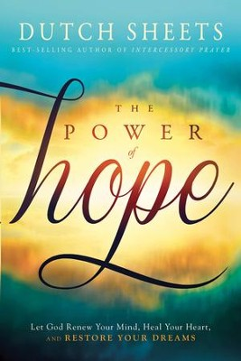 The Power of Hope: God Is For You! Expect His Favor and Glory to Renew Your Mind, Heal Your Heart, and Restore Your Joy - eBook  -     By: Dutch Sheets