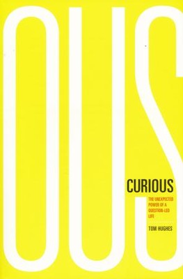 Curious: The Unexpected Power of a Question-Led Life  -     By: Tom Hughes