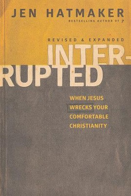 Interrupted: When Jesus Wrecks Your Comfortable Christianity, Revised & Expanded  -     By: Jen Hatmaker