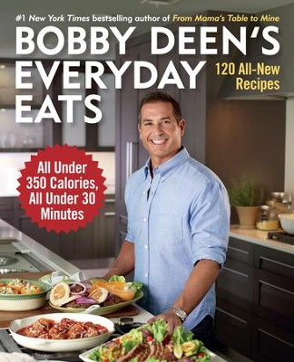 Bobby Deen's Everyday Eats: 120 All New Recipes, All Under 350 Calories, All Under 30 Minutes - eBook  -     By: Bobby Deen
