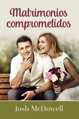Matrimonios Comprometidos  (10 Ways to Say I Love You)  -     By: Josh McDowell