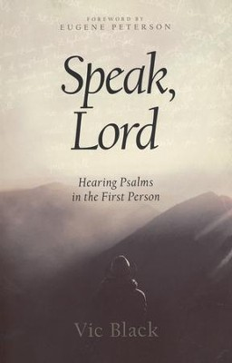 Speak, Lord: Hearing Psalms in the First Person  -     By: Vic Black, Eugene H. Peterson