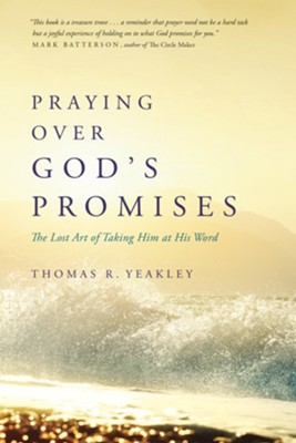 Praying Over God's Promises: The Lost Art of Taking Him at His Word  -     By: Tom Yeakley