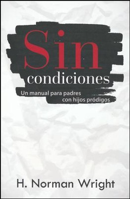 Sin Condiciones (Loving a Prodigal)   -     By: H. Norman Wright
