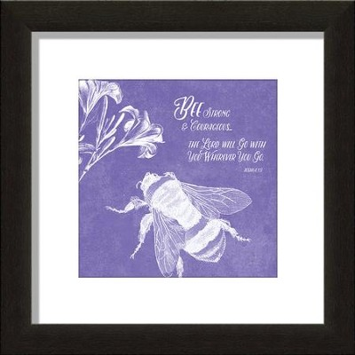Be(e) Strong And Courageous Framed Art, Joshua 1:9  -