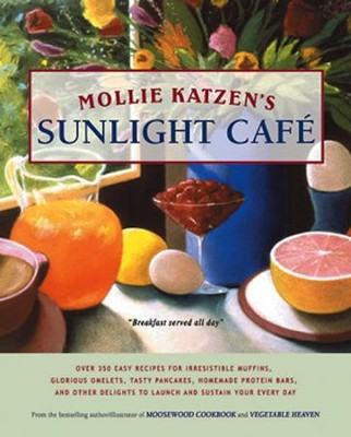 Mollie Katzen's Sunlight Cafe: Breakfast Served All Day - eBook  -     By: Mollie Katzen