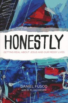 Honestly: Getting Real About Jesus and Our Messy Lives  -     By: Daniel Fusco, D.R. Jacobsen