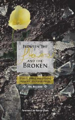 Between The Flowers And The Broken: Stories, Songs, And Lessons From The Streets Of Brazil - eBook  -     By: Nic Billman
