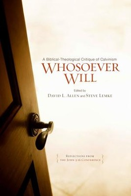 Whosoever Will: A Biblical-Theological Critique of Five-Point Calvinism  -     Edited By: David Allen, Steve Lemke     By: Edited by David Allen & Steve Lemke