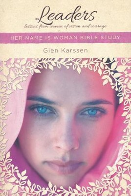 Leaders: Lessons from Women of Vision and Courage, Her Name is Woman Bible Studies  -     By: Gien Karssen