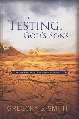 The Testing of God's Sons: The Refining of Faith As a Biblical Theme  -     By: Gregory S. Smith