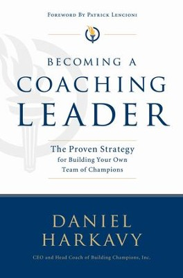 Becoming a Coaching Leader: The Proven System for Building Your Own Team of Champions - eBook  -     By: Daniel Harkavy