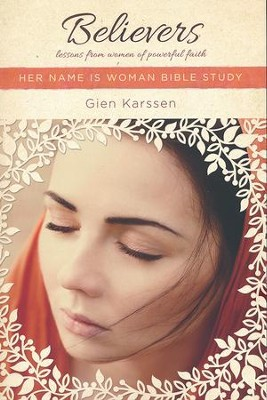 Believers: Lessons from Women of Powerful Faith, Her Name is Woman Bible Studies  -     By: Gien Karssen