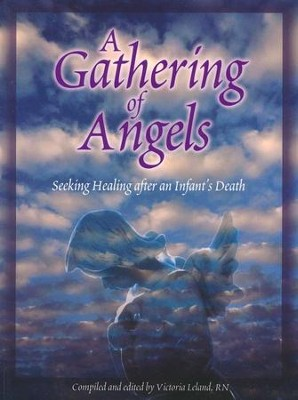 A Gathering of Angels: Seeking Healing After an Infant's Death  -     By: Victoria Leland