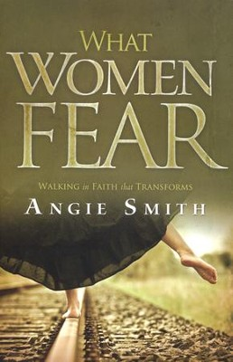 What Women Fear: Walking in Faith That Transforms  - Slightly Imperfect  -     By: Angie Smith