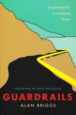 Guardrails: Six Principles for a Multiplying Church  -     By: Alan Briggs, David Ferguson
