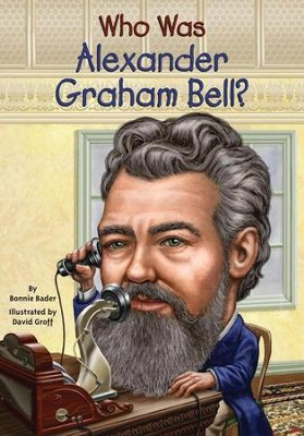 Who Was Alexander Graham Bell?  -     By: Bonnie Bader     Illustrated By: David Groff